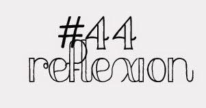 #44reflexion
